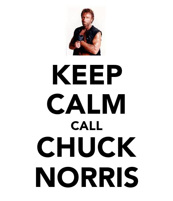 KEEP CALM CALL CHUCK NORRIS