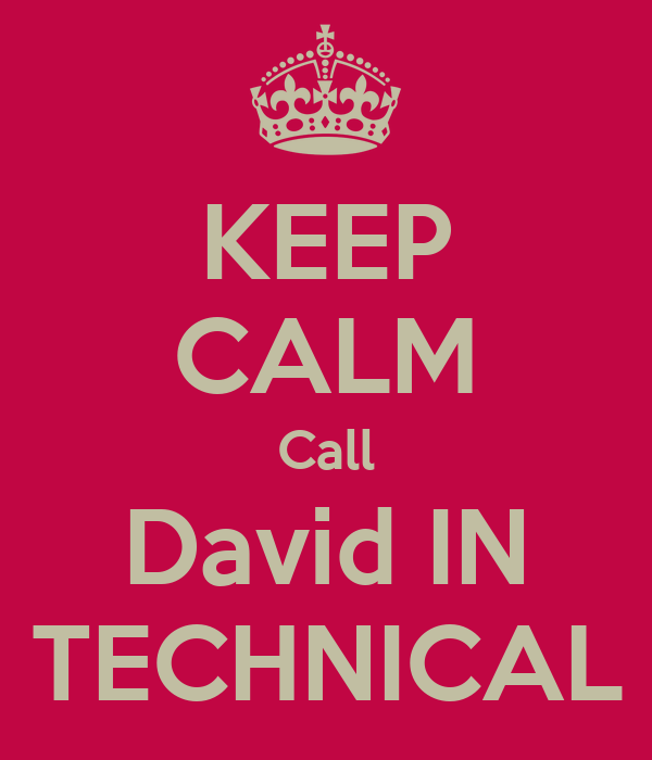 KEEP CALM Call David IN TECHNICAL