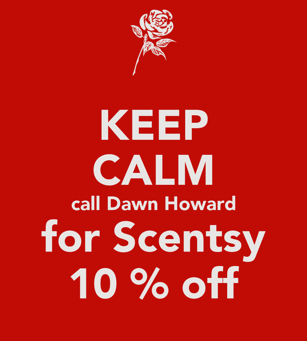 KEEP CALM call Dawn Howard for Scentsy 10 % off