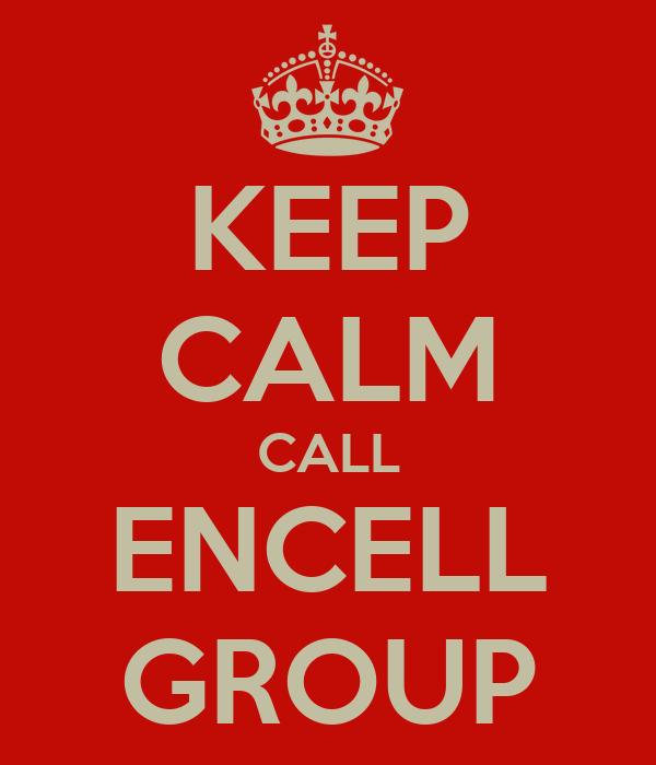 KEEP CALM CALL ENCELL GROUP