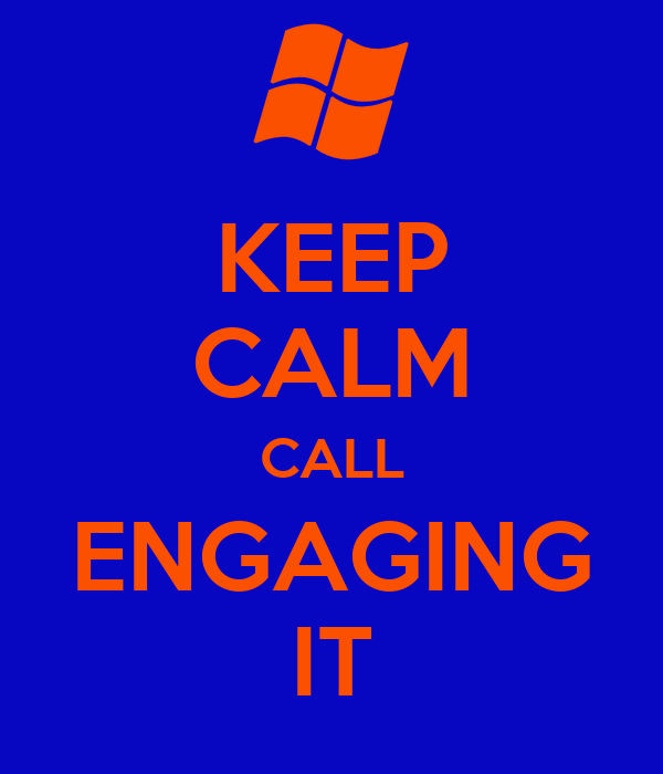KEEP CALM CALL ENGAGING IT