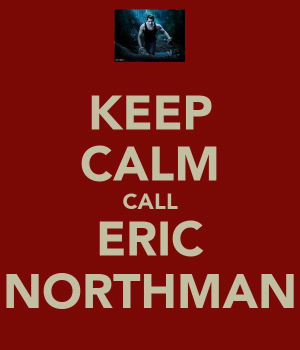 KEEP CALM CALL ERIC NORTHMAN