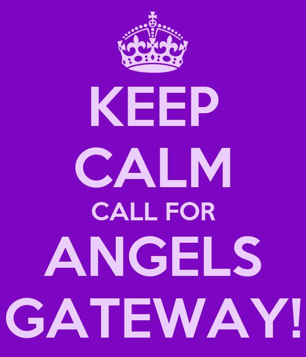 KEEP CALM CALL FOR ANGELS GATEWAY!