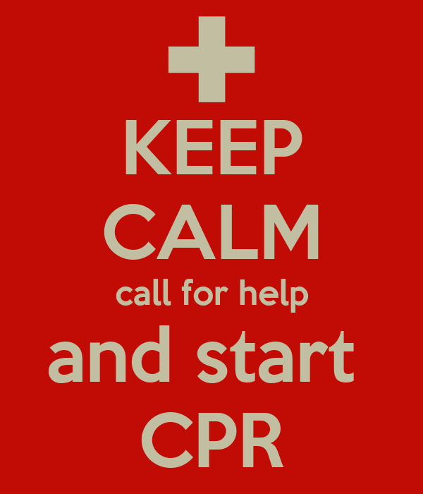 KEEP CALM call for help and start  CPR