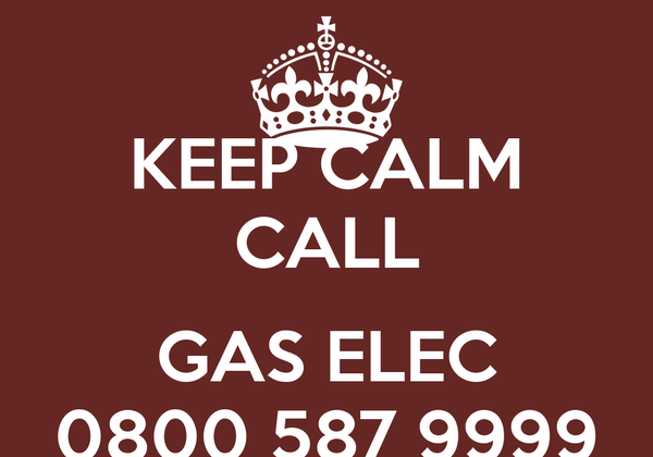 KEEP CALM CALL  GAS ELEC 0800 587 9999