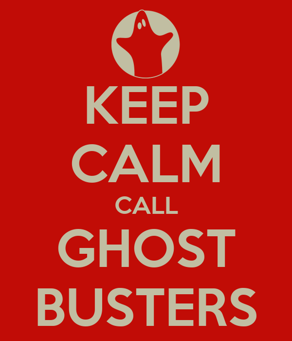 KEEP CALM CALL GHOST BUSTERS