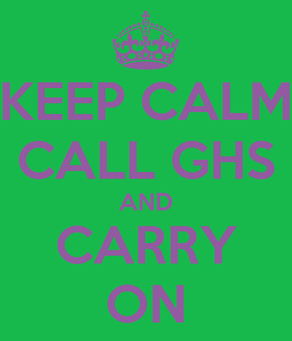 KEEP CALM CALL GHS AND CARRY ON