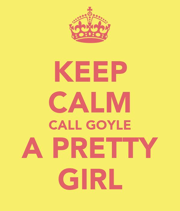KEEP CALM CALL GOYLE A PRETTY GIRL