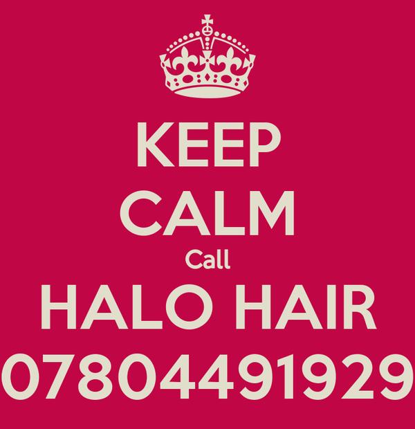 KEEP CALM Call HALO HAIR 07804491929
