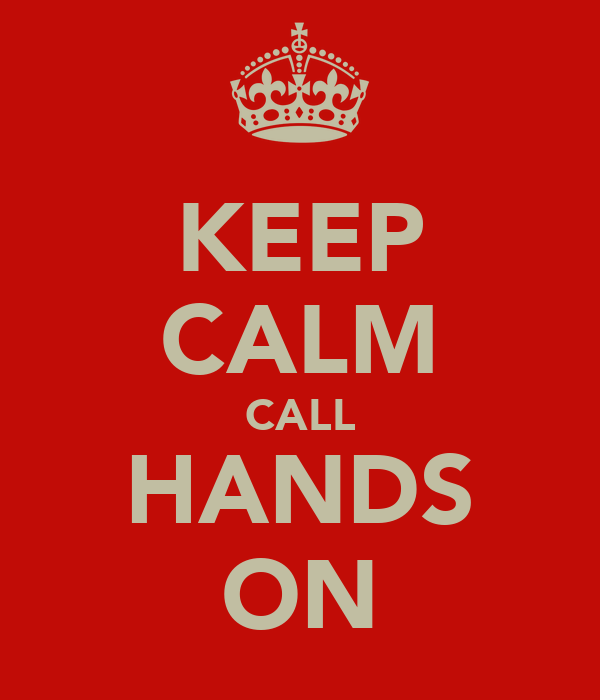 KEEP CALM CALL HANDS ON