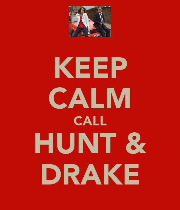 KEEP CALM CALL HUNT & DRAKE