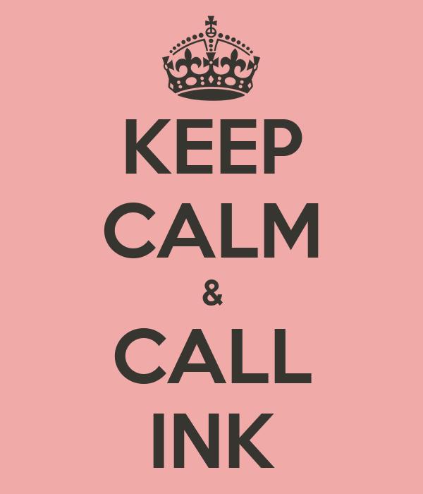 KEEP  CALM &  CALL  INK