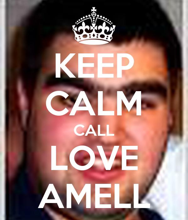 KEEP CALM CALL LOVE AMELL
