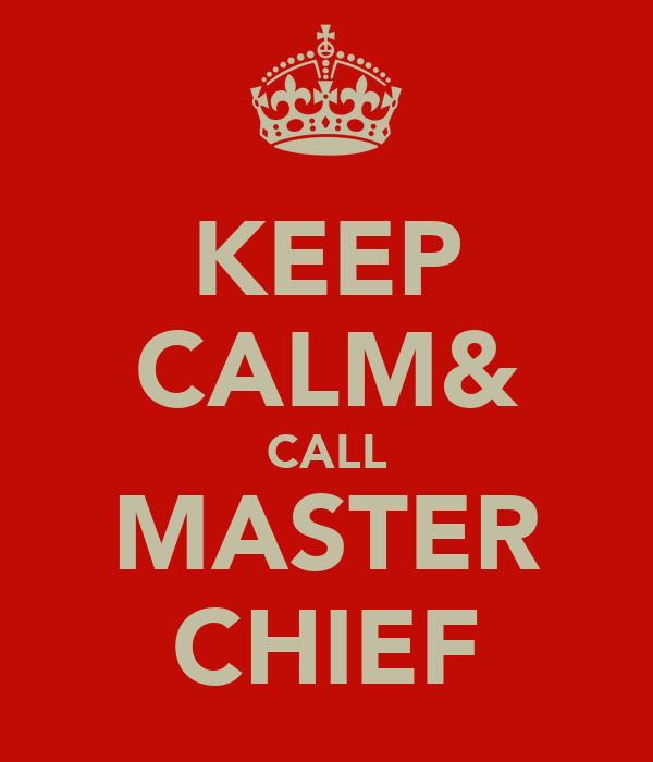 KEEP CALM& CALL MASTER CHIEF
