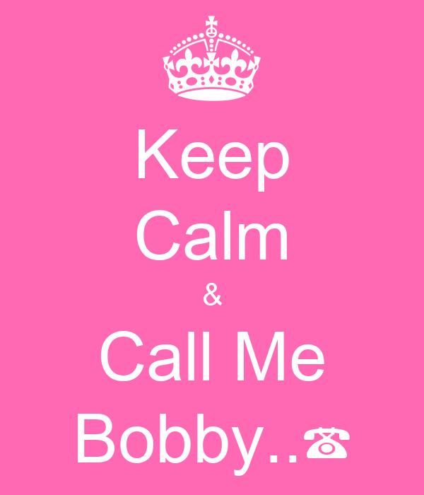 Keep Calm & Call Me Bobby..☎