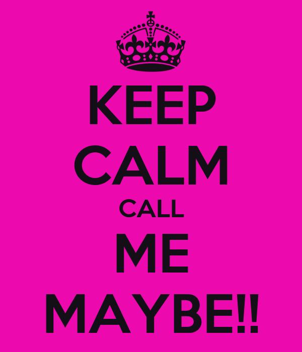 KEEP CALM CALL ME MAYBE!!