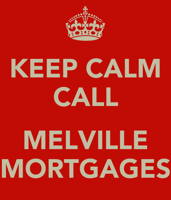 KEEP CALM CALL  MELVILLE MORTGAGES
