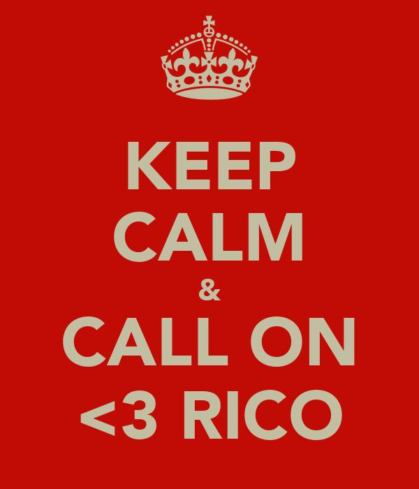KEEP CALM & CALL ON <3 RICO