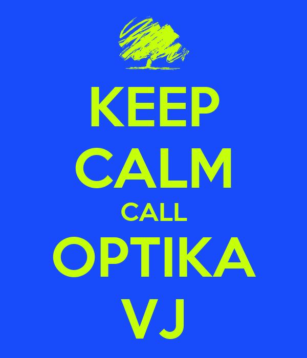 KEEP CALM CALL OPTIKA VJ