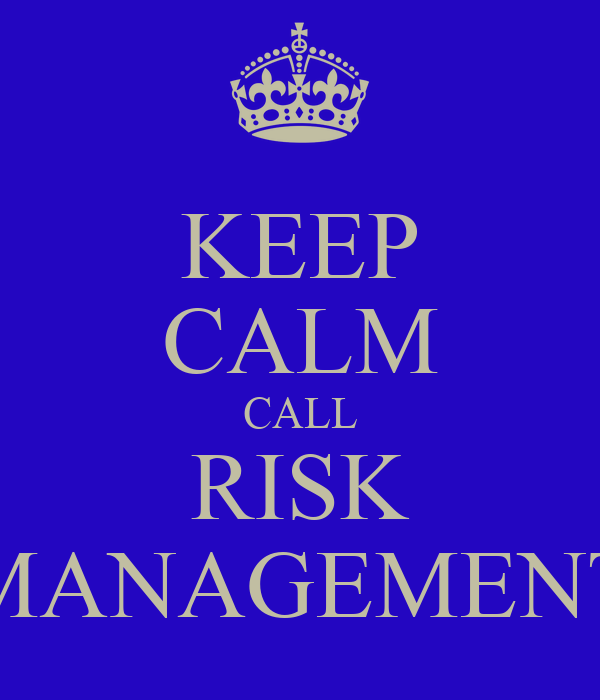 KEEP CALM CALL RISK MANAGEMENT
