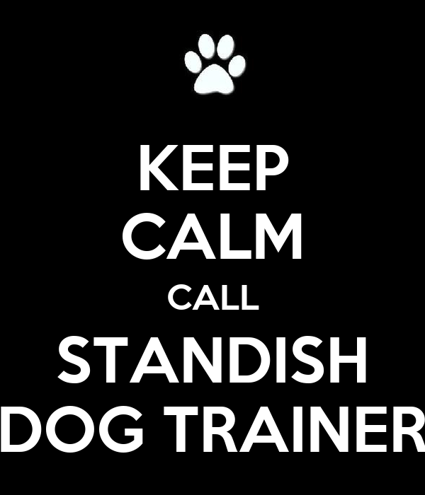 KEEP CALM CALL STANDISH DOG TRAINER