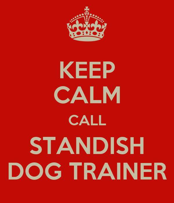 KEEP CALM CALL STANDISH DOG TRAINER