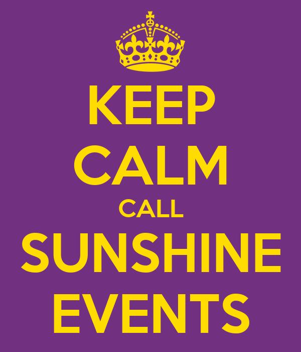 KEEP CALM CALL SUNSHINE EVENTS