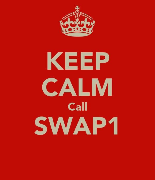 KEEP CALM Call SWAP1