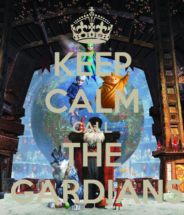 KEEP CALM CALL THE  GARDIANS