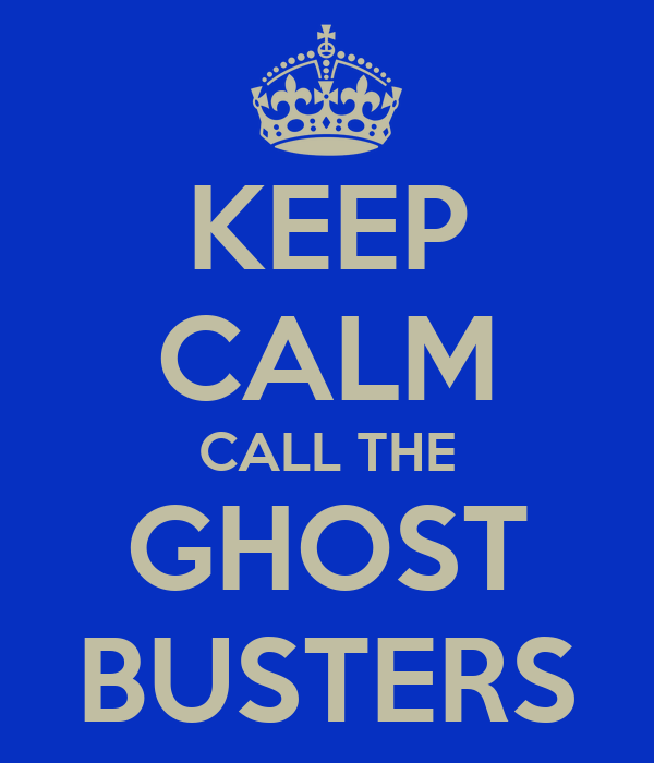 KEEP CALM CALL THE GHOST BUSTERS