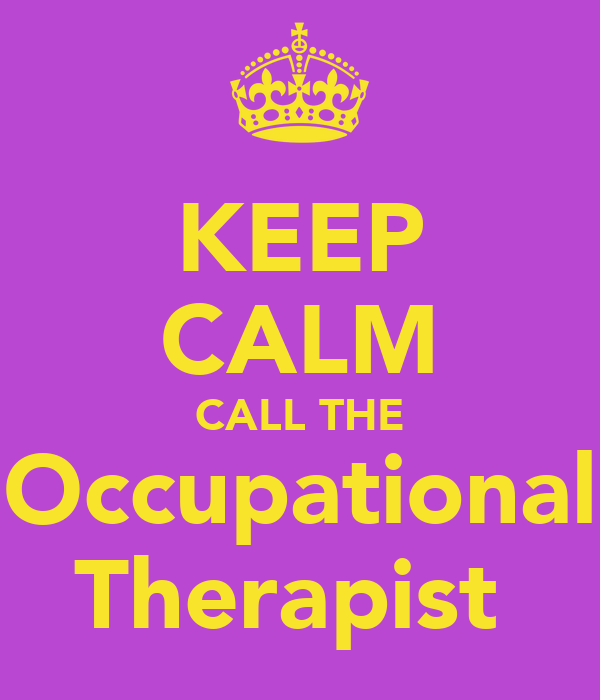 KEEP CALM CALL THE  Occupational  Therapist
