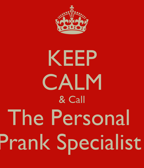 KEEP CALM & Call The Personal  Prank Specialist