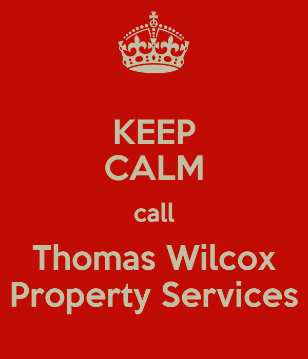 KEEP CALM call Thomas Wilcox Property Services