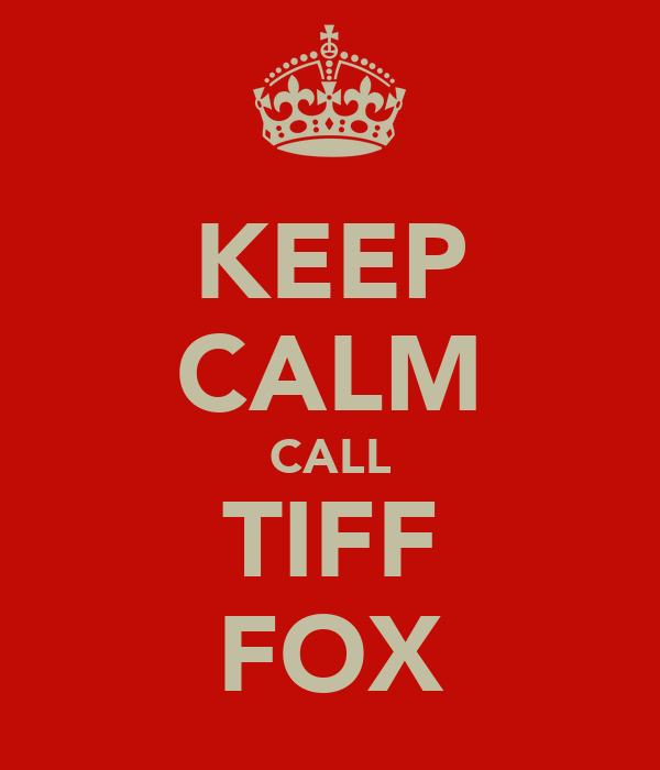 KEEP CALM CALL TIFF FOX