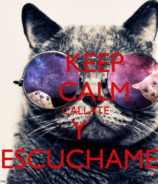 KEEP     CALM     CALLATE Y ESCUCHAME