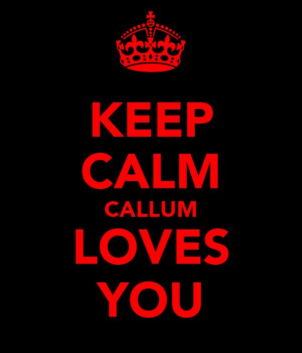 KEEP CALM CALLUM LOVES YOU