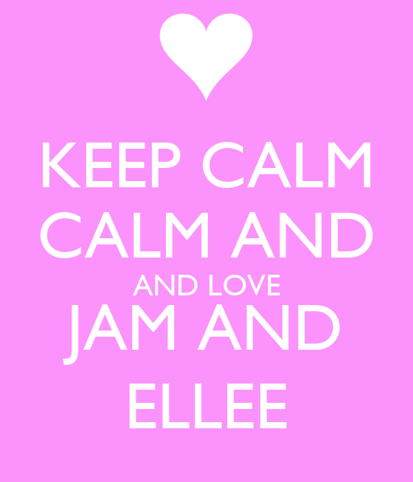 KEEP CALM CALM AND AND LOVE JAM AND ELLEE