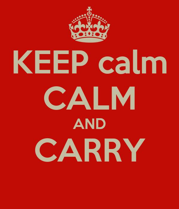 KEEP calm CALM AND CARRY