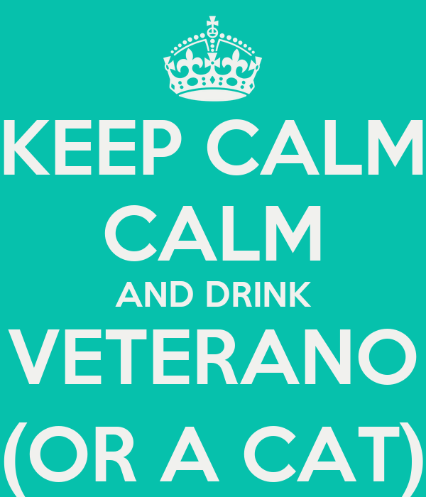 KEEP CALM CALM AND DRINK VETERANO (OR A CAT)