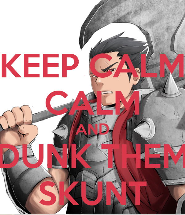 KEEP CALM CALM AND DUNK THEM SKUNT