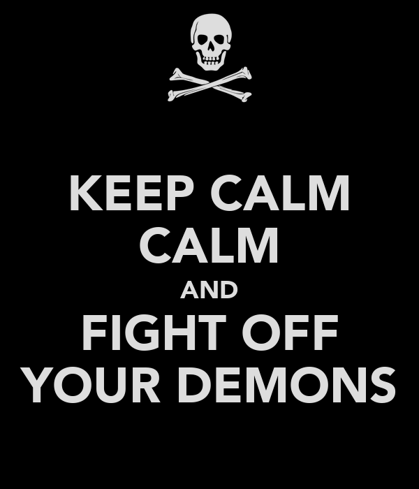KEEP CALM CALM AND FIGHT OFF YOUR DEMONS