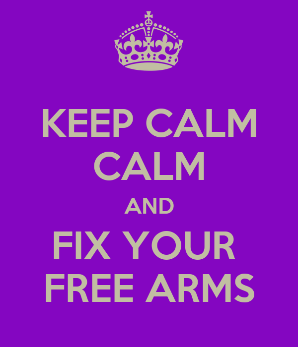 KEEP CALM CALM AND FIX YOUR  FREE ARMS