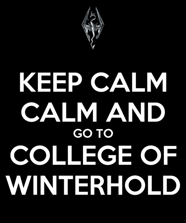 KEEP CALM CALM AND GO TO COLLEGE OF WINTERHOLD
