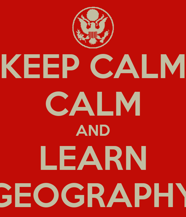 KEEP CALM CALM AND LEARN GEOGRAPHY