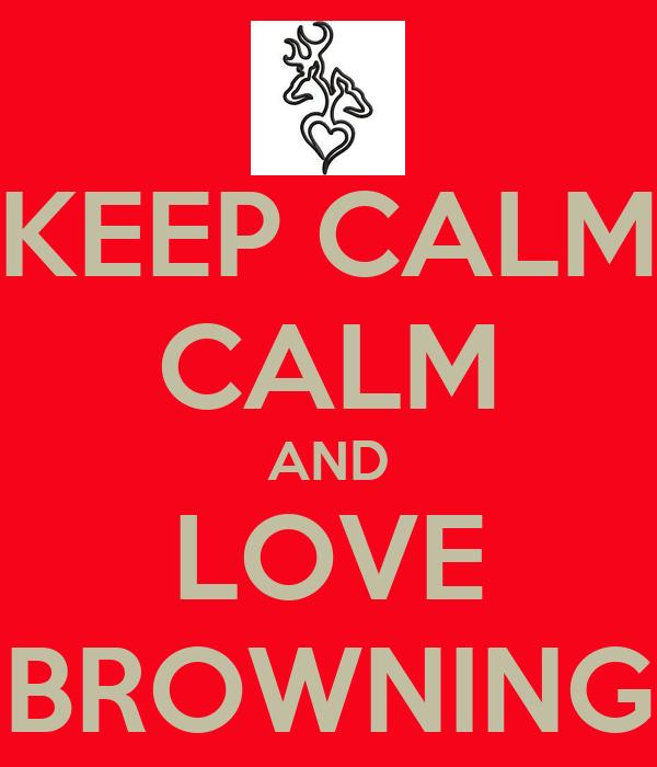 KEEP CALM CALM AND LOVE BROWNING