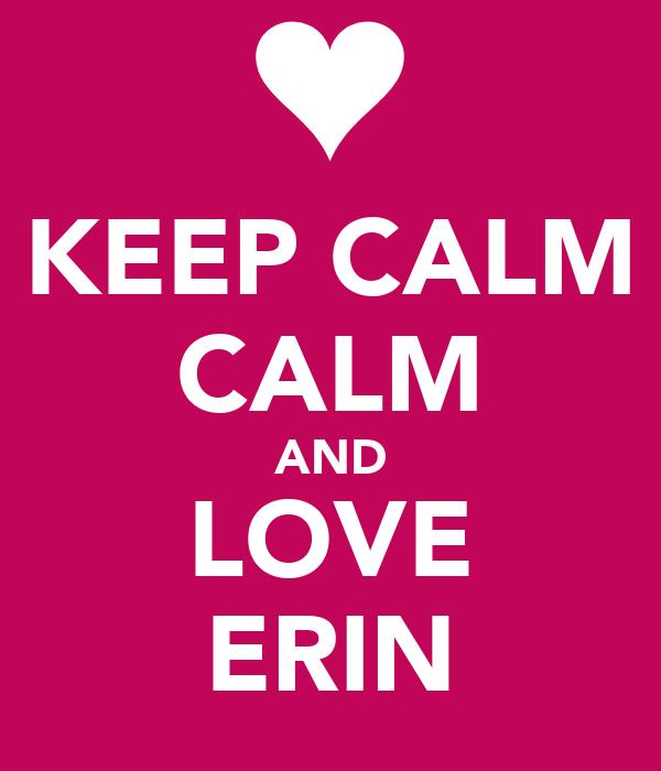 KEEP CALM CALM AND LOVE ERIN