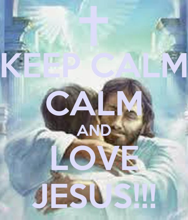 KEEP CALM CALM AND LOVE JESUS!!!