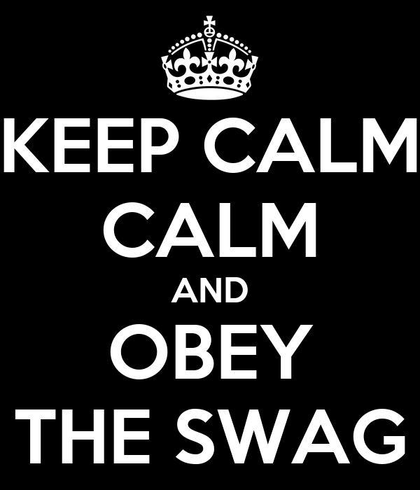 KEEP CALM CALM AND OBEY THE SWAG
