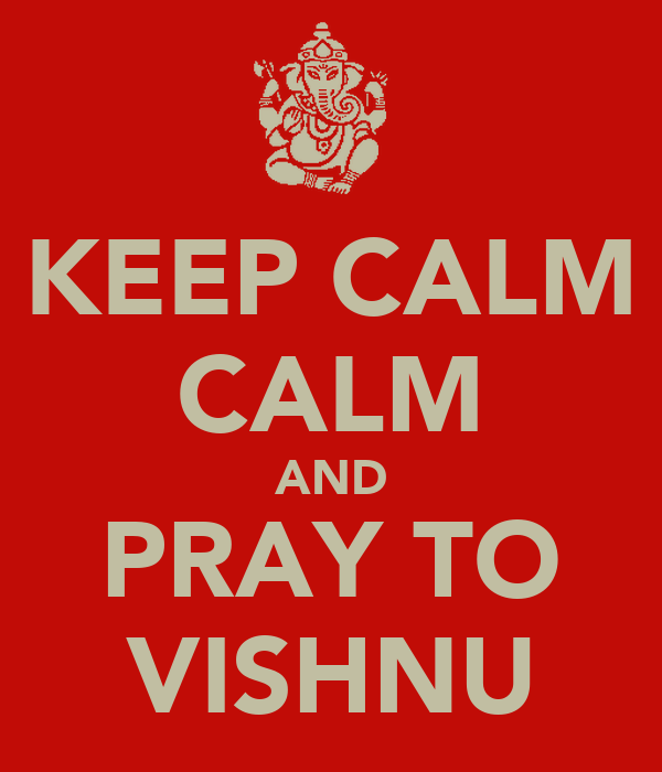 KEEP CALM CALM AND PRAY TO VISHNU