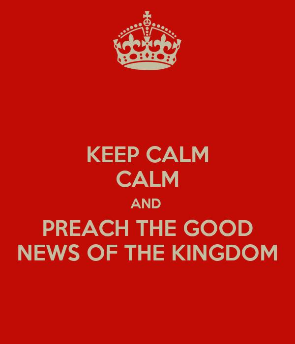 KEEP CALM CALM AND  PREACH THE GOOD NEWS OF THE KINGDOM